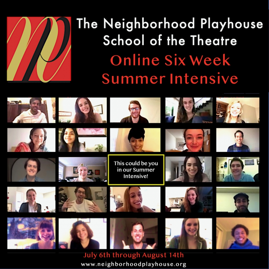 This graphic contains a logo for The Neighborhood Playhouse. The text reads The Neighborhood Playhouse School of the Theatre Online Six Week Summer Intensive. Below the text is a still image of a large group Zoom meeting featuring students from the school. The middle square reads This could be you in our Summer Intensive. The bottom of the graphic reads July 6th through August 14th www.neighborhoodplayhouse.org